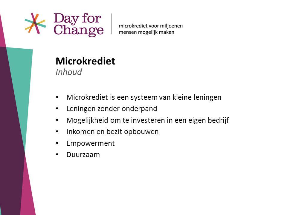 Microkrediet is een systeem van kleine leningen Leningen zonder onderpand Mogelijkheid om te investeren in een eigen bedrijf Inkomen en bezit opbouwen Empowerment Duurzaam Microkrediet Inhoud