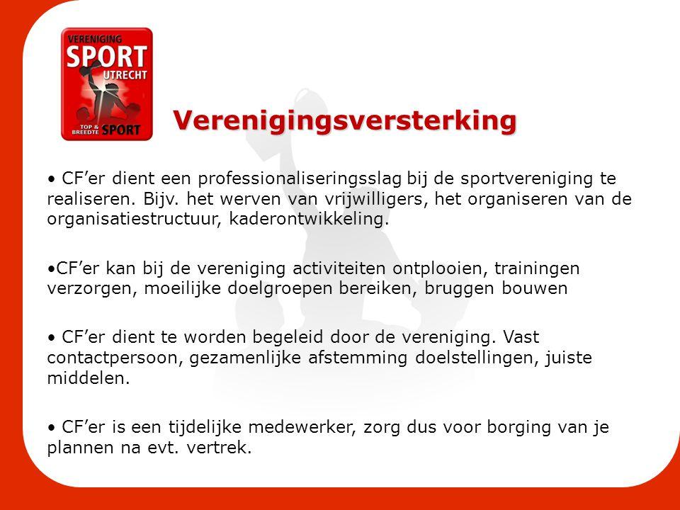 Verenigingsversterking CF'er dient een professionaliseringsslag bij de sportvereniging te realiseren. Bijv. het werven van vrijwilligers, het organise