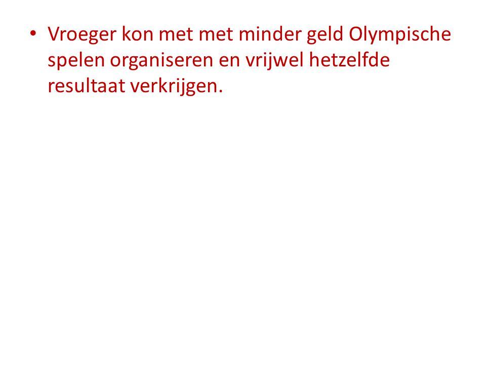 Vroeger kon met met minder geld Olympische spelen organiseren en vrijwel hetzelfde resultaat verkrijgen.