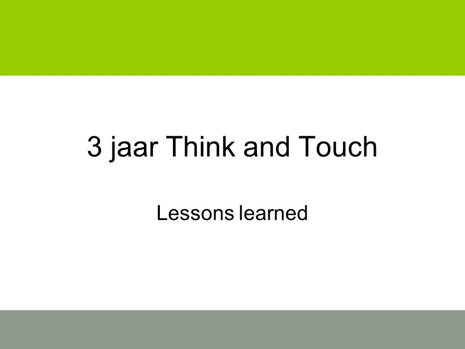 3 jaar Think and Touch Lessons learned