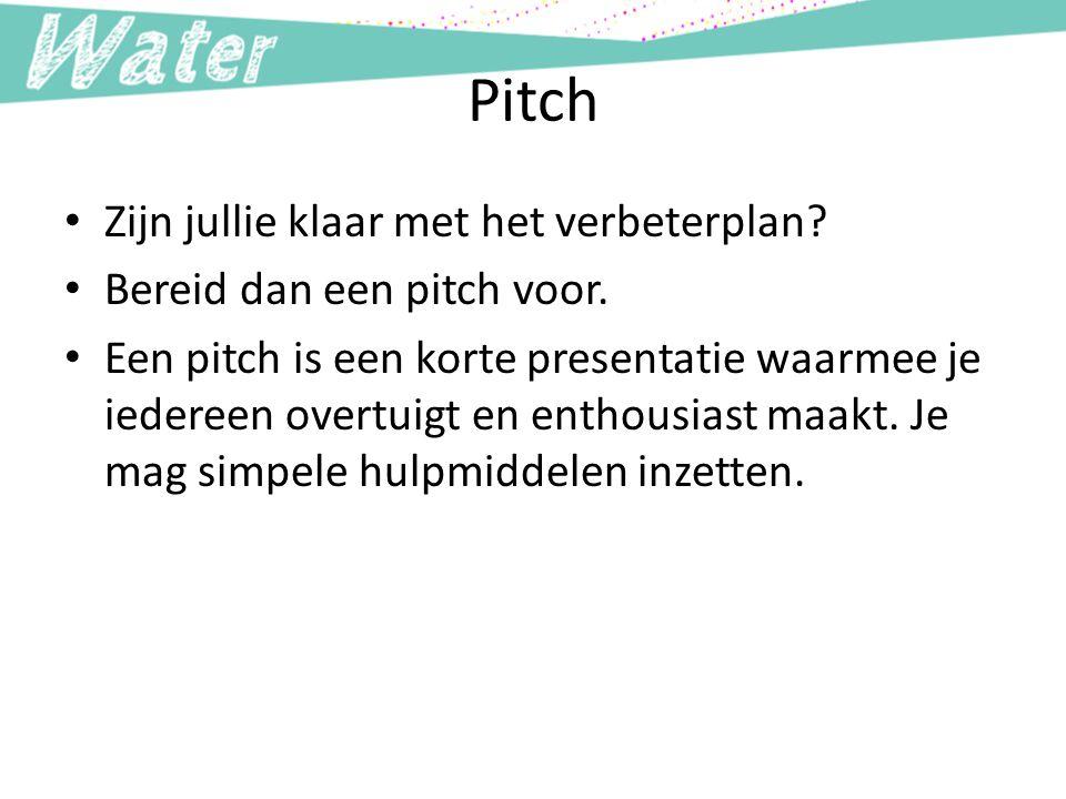 Pitch Zijn jullie klaar met het verbeterplan.Bereid dan een pitch voor.