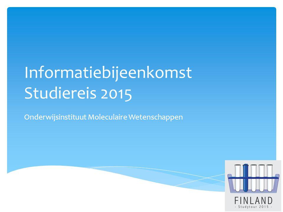 Informatiebijeenkomst Studiereis 2015 Onderwijsinstituut Moleculaire Wetenschappen