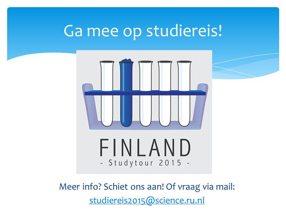 Meer info Schiet ons aan! Of vraag via mail: studiereis2015@science.ru.nl Ga mee op studiereis!