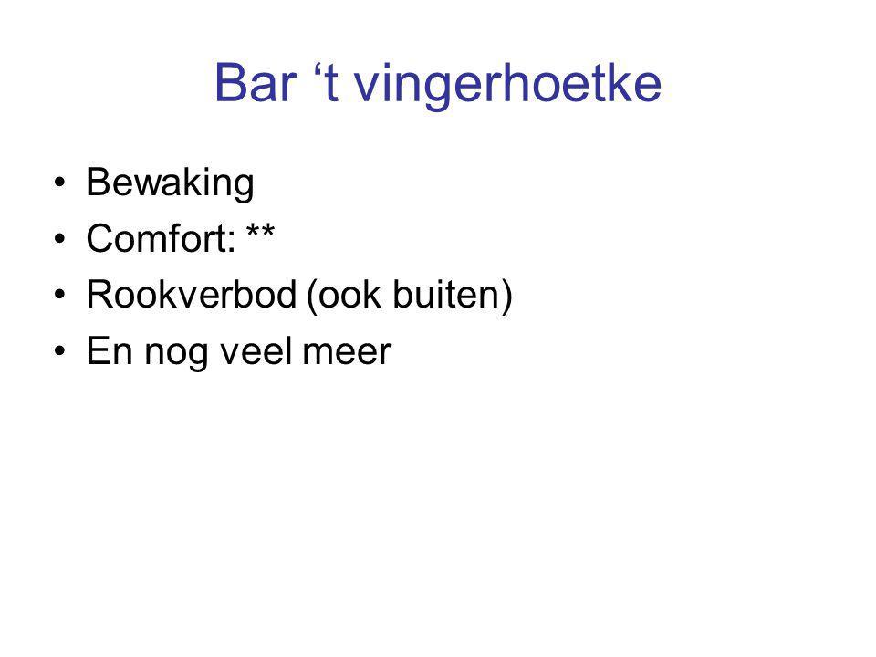 Bar 't vingerhoetke Bewaking Comfort: ** Rookverbod (ook buiten) En nog veel meer