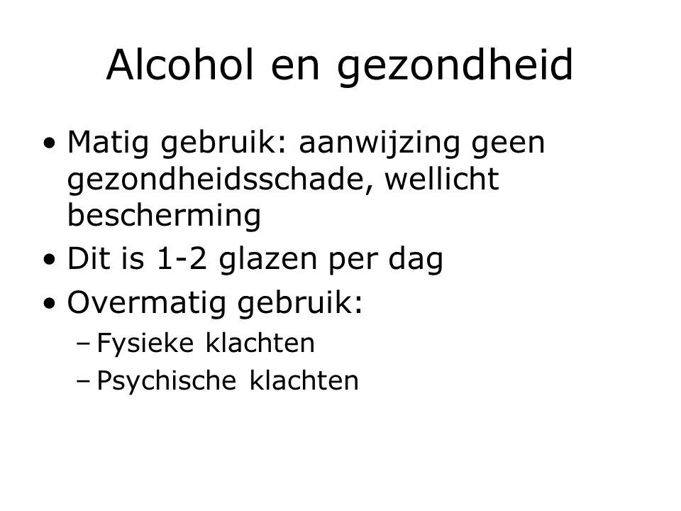 Alcohol en gezondheid Matig gebruik: aanwijzing geen gezondheidsschade, wellicht bescherming Dit is 1-2 glazen per dag Overmatig gebruik: –Fysieke klachten –Psychische klachten