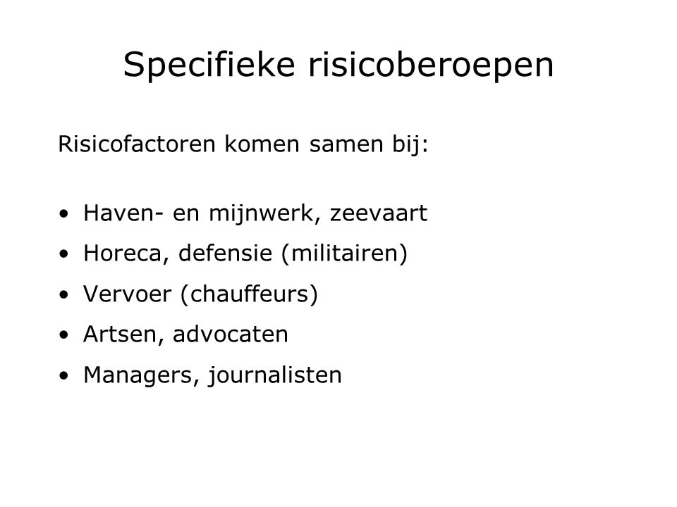 Specifieke risicoberoepen Risicofactoren komen samen bij: Haven- en mijnwerk, zeevaart Horeca, defensie (militairen) Vervoer (chauffeurs) Artsen, advocaten Managers, journalisten
