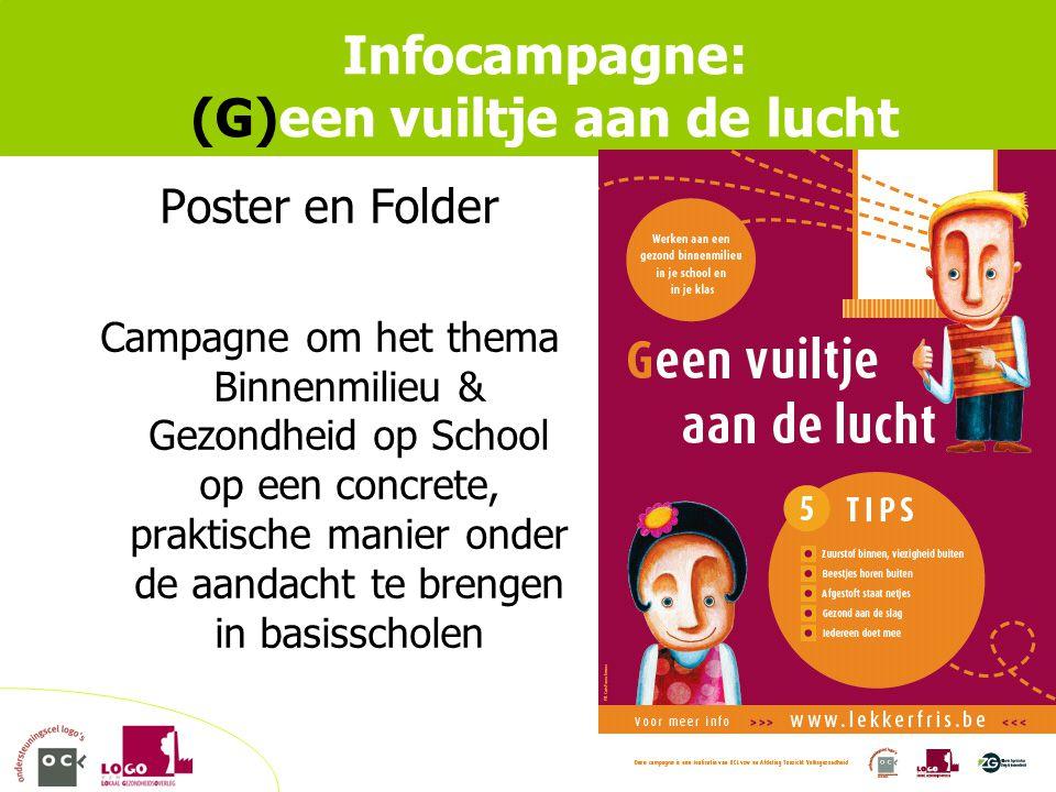 © Infocampagne: (G)een vuiltje aan de lucht Poster en Folder Campagne om het thema Binnenmilieu & Gezondheid op School op een concrete, praktische manier onder de aandacht te brengen in basisscholen