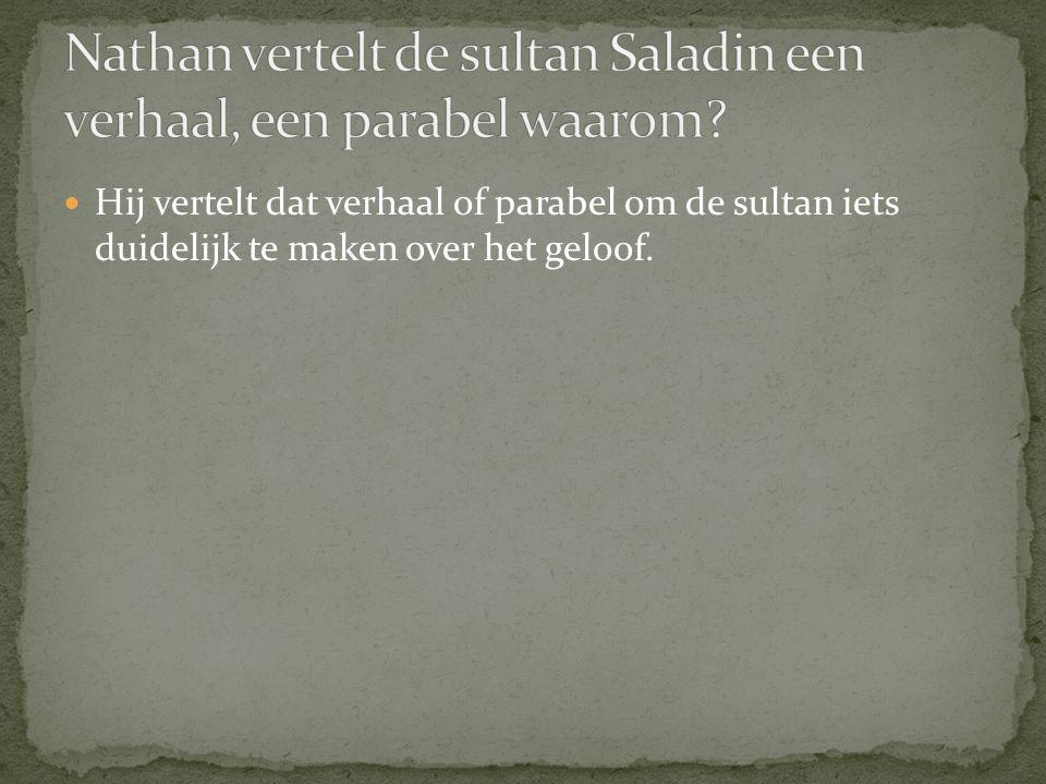 Hij vertelt dat verhaal of parabel om de sultan iets duidelijk te maken over het geloof.