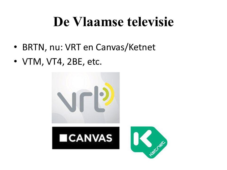 De Vlaamse televisie BRTN, nu: VRT en Canvas/Ketnet VTM, VT4, 2BE, etc.