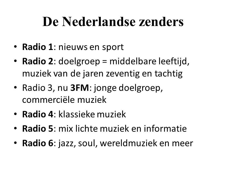 De Nederlandse zenders Radio 1: nieuws en sport Radio 2: doelgroep = middelbare leeftijd, muziek van de jaren zeventig en tachtig Radio 3, nu 3FM: jon