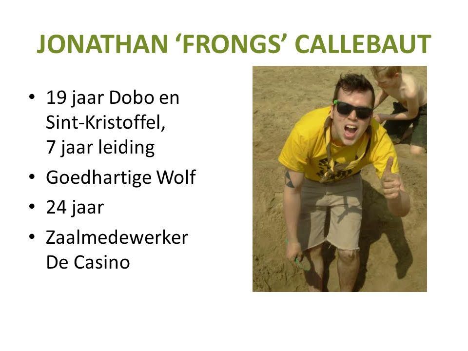 JONATHAN 'FRONGS' CALLEBAUT 19 jaar Dobo en Sint-Kristoffel, 7 jaar leiding Goedhartige Wolf 24 jaar Zaalmedewerker De Casino