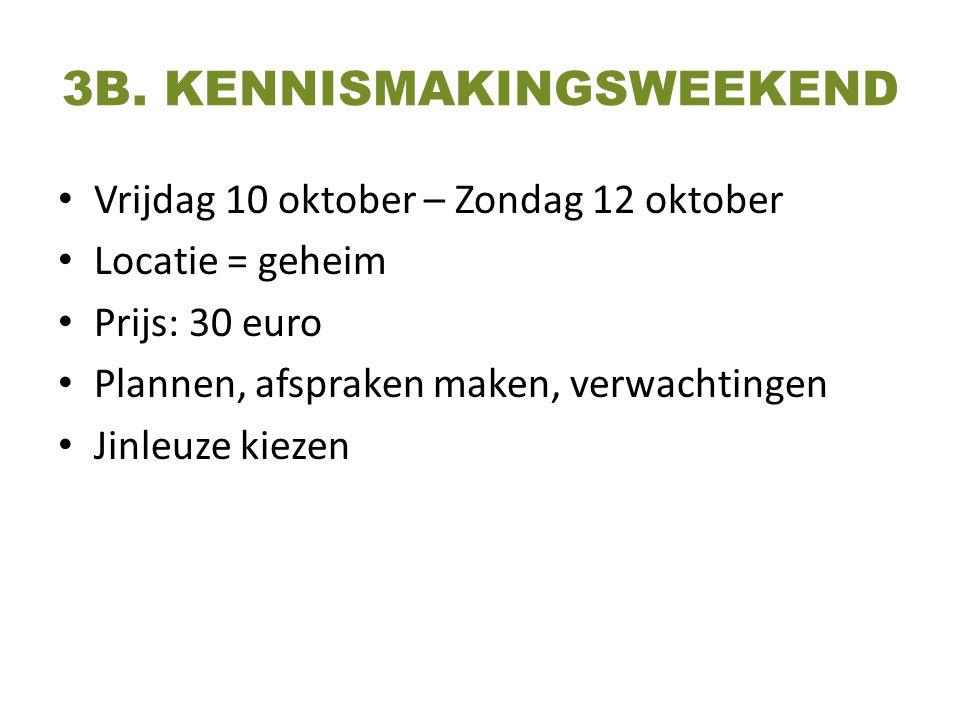 3B. KENNISMAKINGSWEEKEND Vrijdag 10 oktober – Zondag 12 oktober Locatie = geheim Prijs: 30 euro Plannen, afspraken maken, verwachtingen Jinleuze kieze