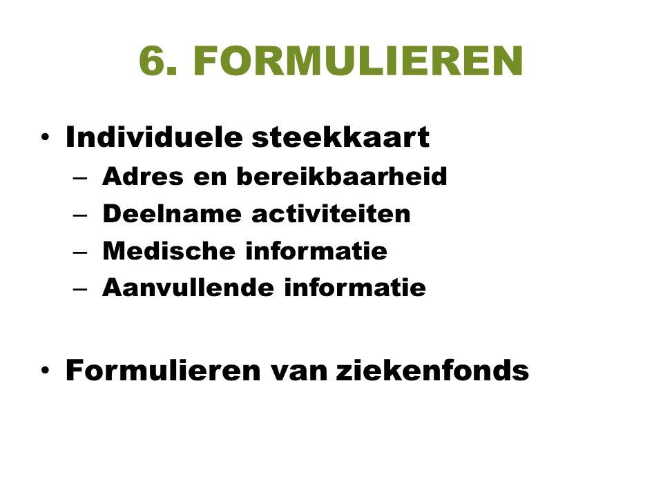 6. FORMULIEREN Individuele steekkaart – Adres en bereikbaarheid – Deelname activiteiten – Medische informatie – Aanvullende informatie Formulieren van