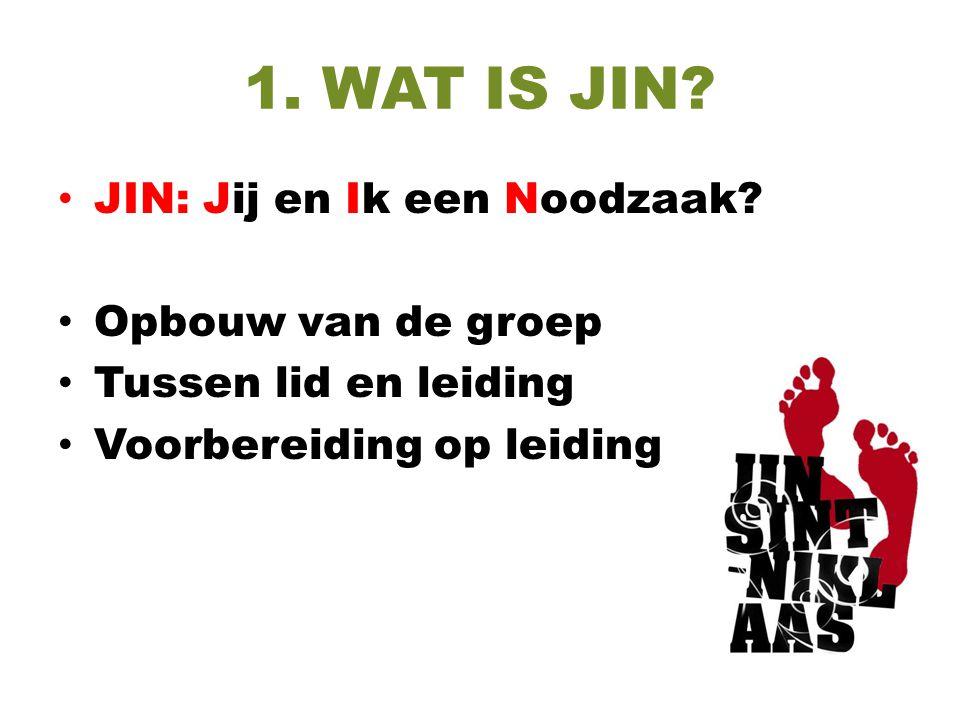 1. WAT IS JIN? JIN: Jij en Ik een Noodzaak? Opbouw van de groep Tussen lid en leiding Voorbereiding op leiding