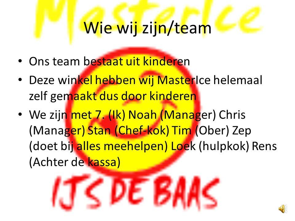 Wie wij zijn/team Ons team bestaat uit kinderen Deze winkel hebben wij MasterIce helemaal zelf gemaakt dus door kinderen We zijn met 7.