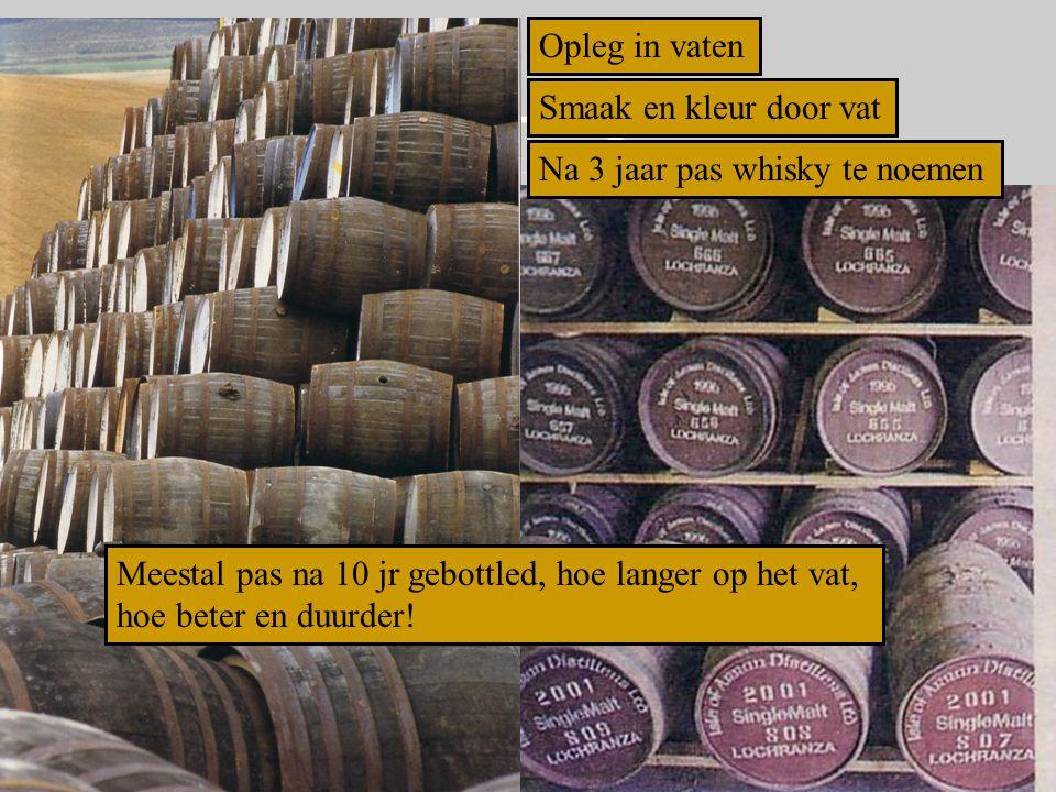Opleg in vaten Smaak en kleur door vat Na 3 jaar pas whisky te noemen Meestal pas na 10 jr gebottled, hoe langer op het vat, hoe beter en duurder!