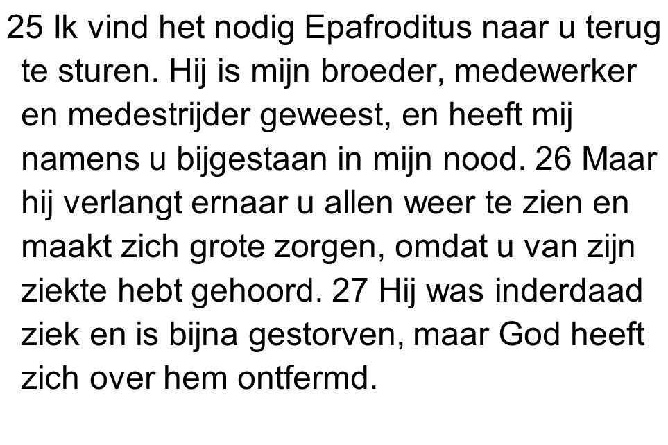 25 Ik vind het nodig Epafroditus naar u terug te sturen.