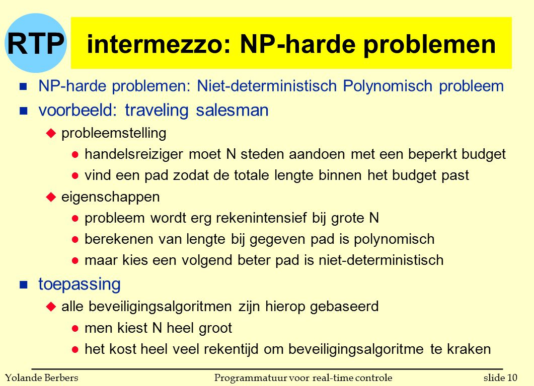 RTP slide 10Programmatuur voor real-time controleYolande Berbers intermezzo: NP-harde problemen n NP-harde problemen: Niet-deterministisch Polynomisch
