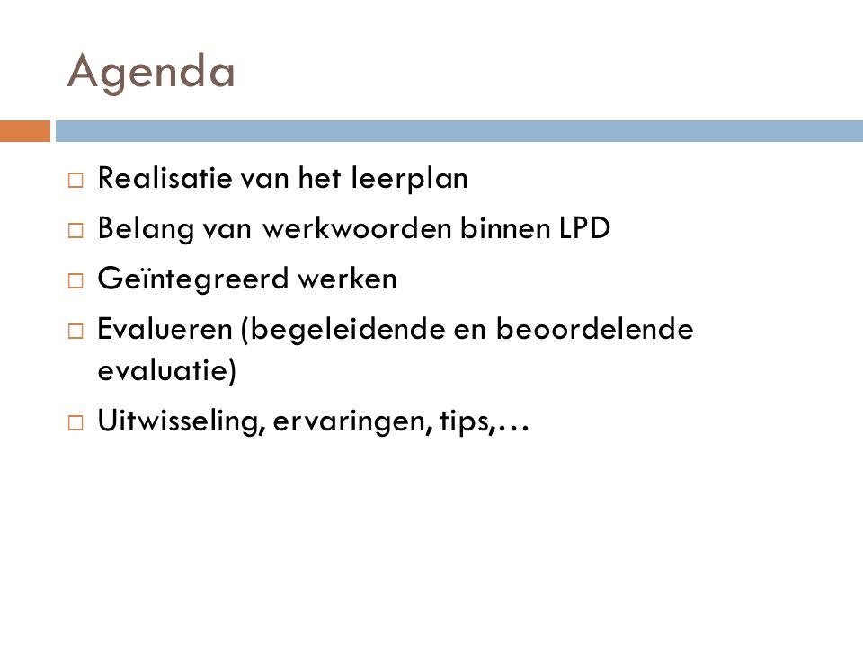 Agenda  Realisatie van het leerplan  Belang van werkwoorden binnen LPD  Geïntegreerd werken  Evalueren (begeleidende en beoordelende evaluatie) 
