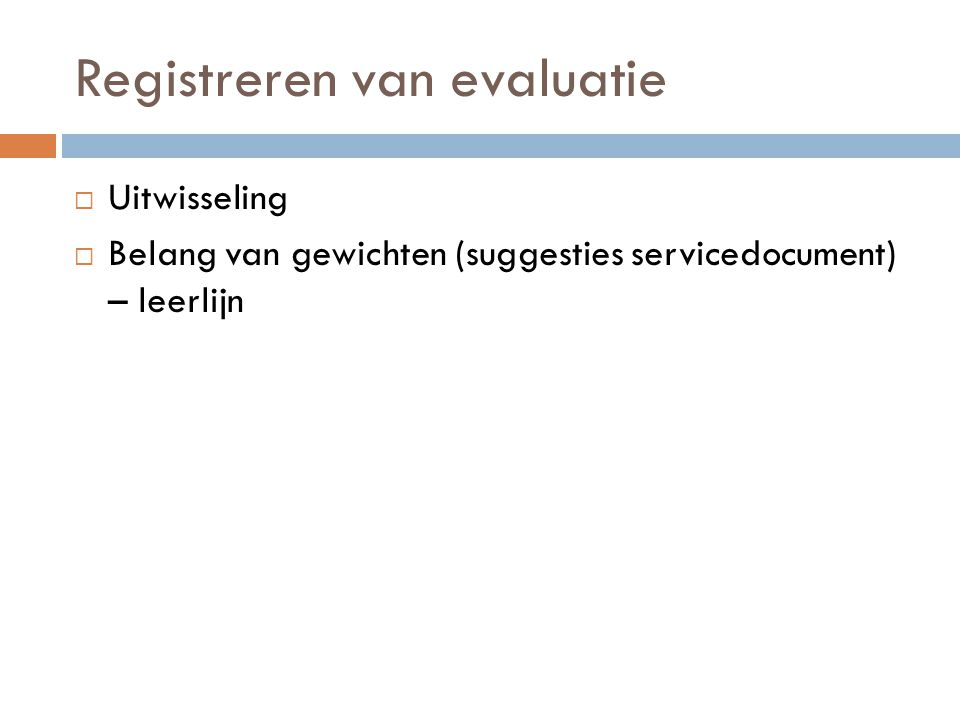 Registreren van evaluatie  Uitwisseling  Belang van gewichten (suggesties servicedocument) – leerlijn
