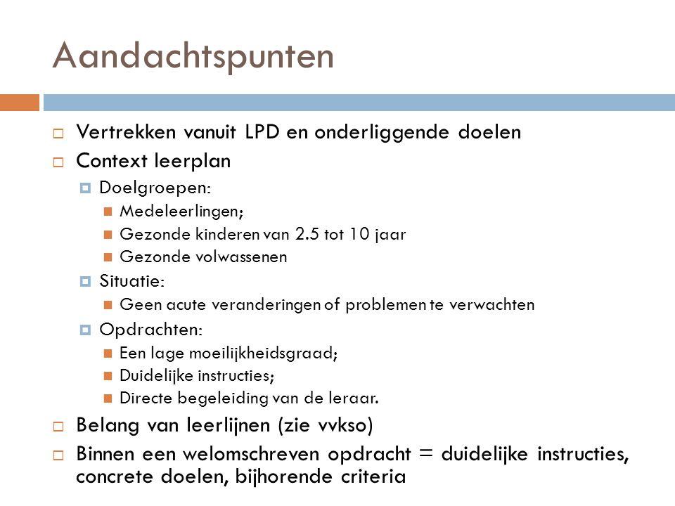 Aandachtspunten  Vertrekken vanuit LPD en onderliggende doelen  Context leerplan  Doelgroepen: Medeleerlingen; Gezonde kinderen van 2.5 tot 10 jaar