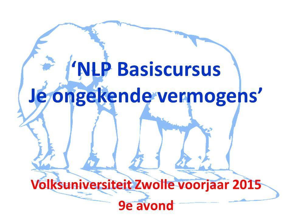 'NLP Basiscursus Je ongekende vermogens' Volksuniversiteit Zwolle voorjaar 2015 9e avond