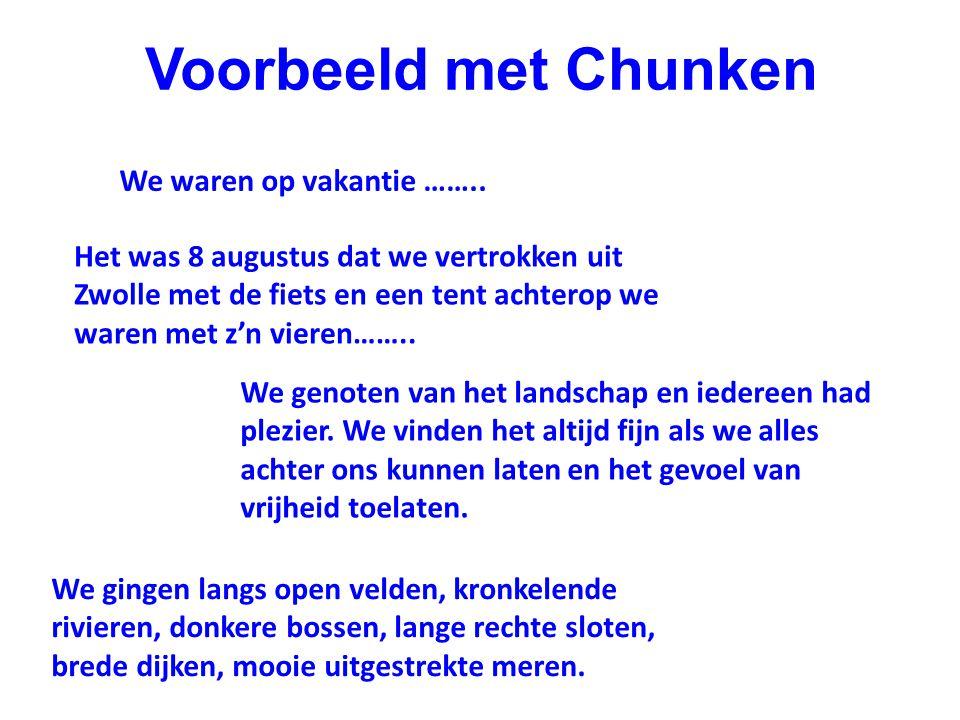 Voorbeeld met Chunken We waren op vakantie …….. Het was 8 augustus dat we vertrokken uit Zwolle met de fiets en een tent achterop we waren met z'n vie