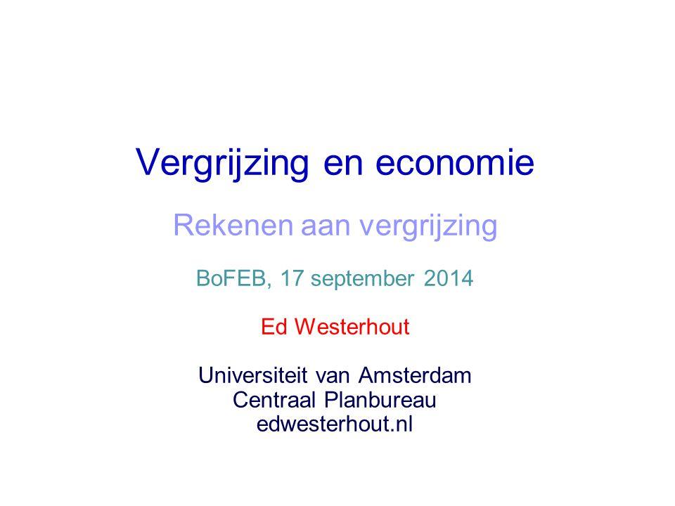 Vergrijzing en economie Rekenen aan vergrijzing BoFEB, 17 september 2014 Ed Westerhout Universiteit van Amsterdam Centraal Planbureau edwesterhout.nl