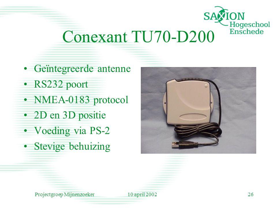 10 april 2002Projectgroep Mijnenzoeker26 Conexant TU70-D200 Geïntegreerde antenne RS232 poort NMEA-0183 protocol 2D en 3D positie Voeding via PS-2 Ste