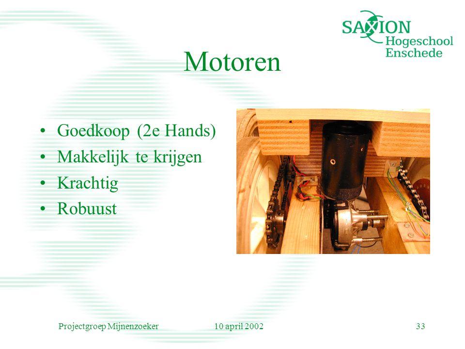 10 april 2002Projectgroep Mijnenzoeker33 Motoren Goedkoop (2e Hands) Makkelijk te krijgen Krachtig Robuust