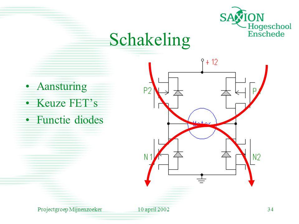 10 april 2002Projectgroep Mijnenzoeker34 Schakeling Aansturing Keuze FET's Functie diodes