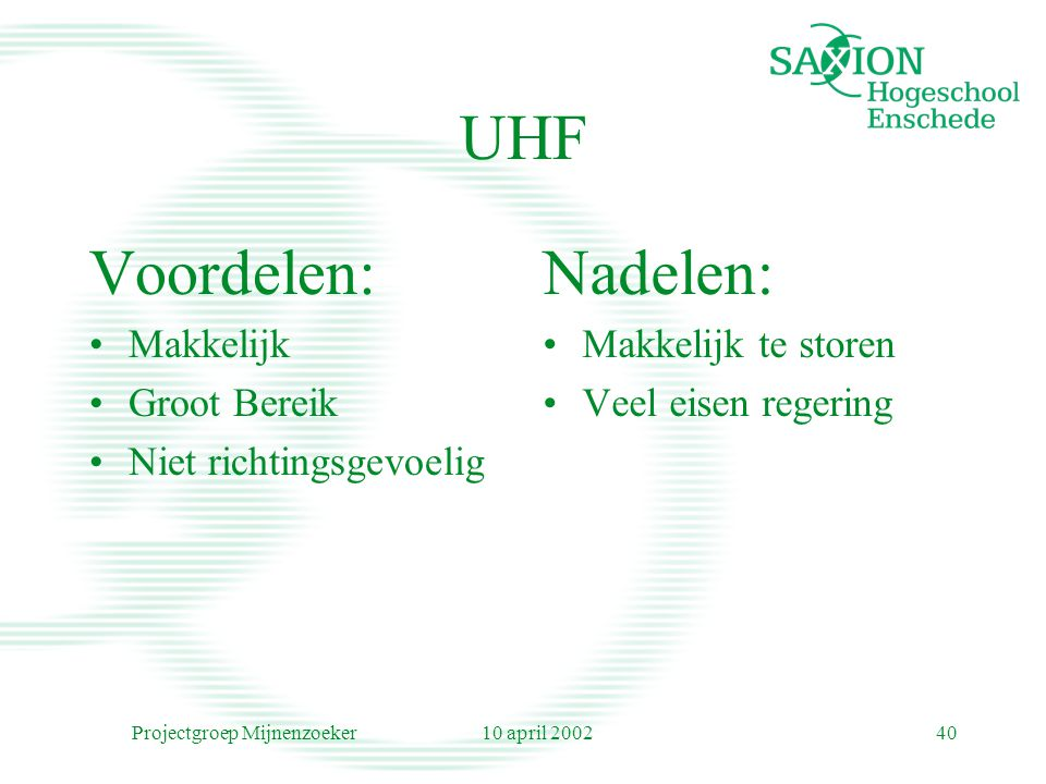 10 april 2002Projectgroep Mijnenzoeker40 UHF Voordelen: Makkelijk Groot Bereik Niet richtingsgevoelig Nadelen: Makkelijk te storen Veel eisen regering