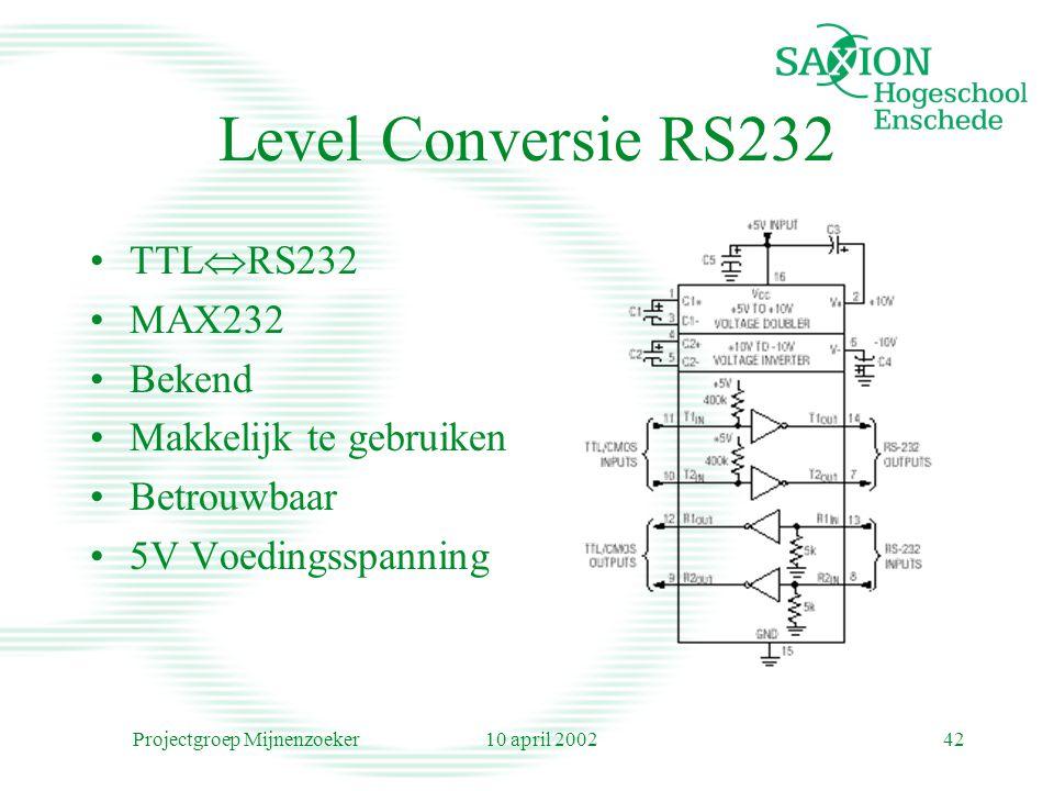 10 april 2002Projectgroep Mijnenzoeker42 Level Conversie RS232 TTL  RS232 MAX232 Bekend Makkelijk te gebruiken Betrouwbaar 5V Voedingsspanning