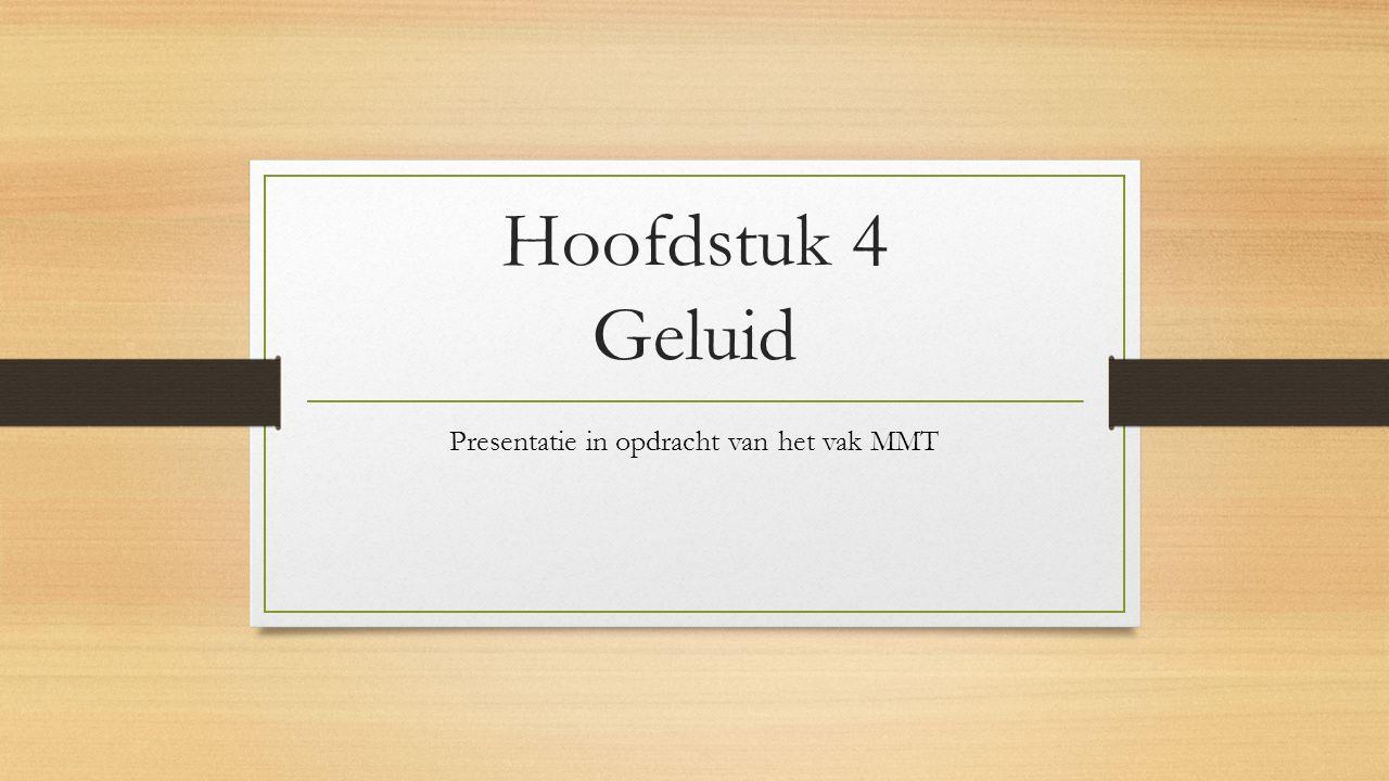Hoofdstuk 4 Geluid Presentatie in opdracht van het vak MMT