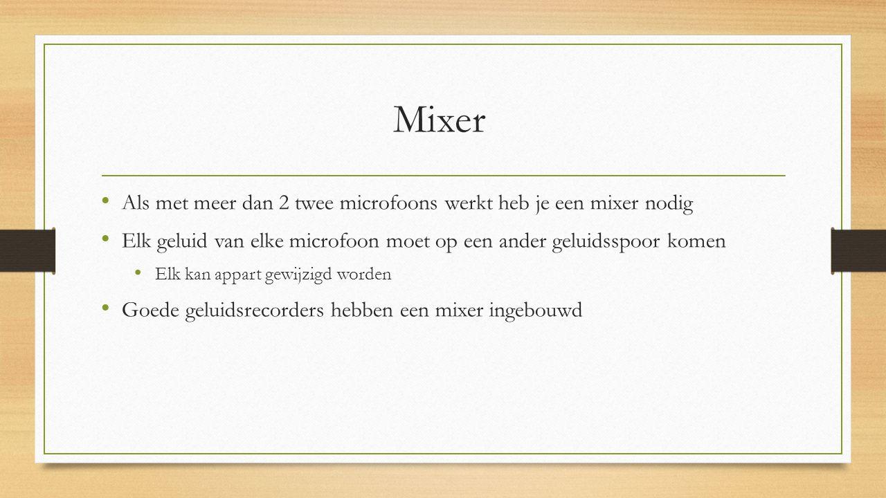 Mixer Als met meer dan 2 twee microfoons werkt heb je een mixer nodig Elk geluid van elke microfoon moet op een ander geluidsspoor komen Elk kan appart gewijzigd worden Goede geluidsrecorders hebben een mixer ingebouwd