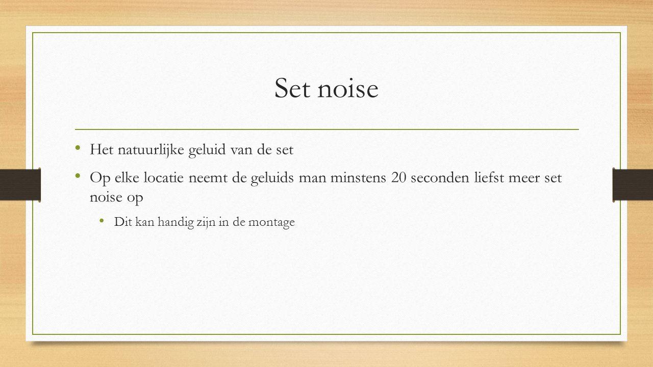 Set noise Het natuurlijke geluid van de set Op elke locatie neemt de geluids man minstens 20 seconden liefst meer set noise op Dit kan handig zijn in de montage