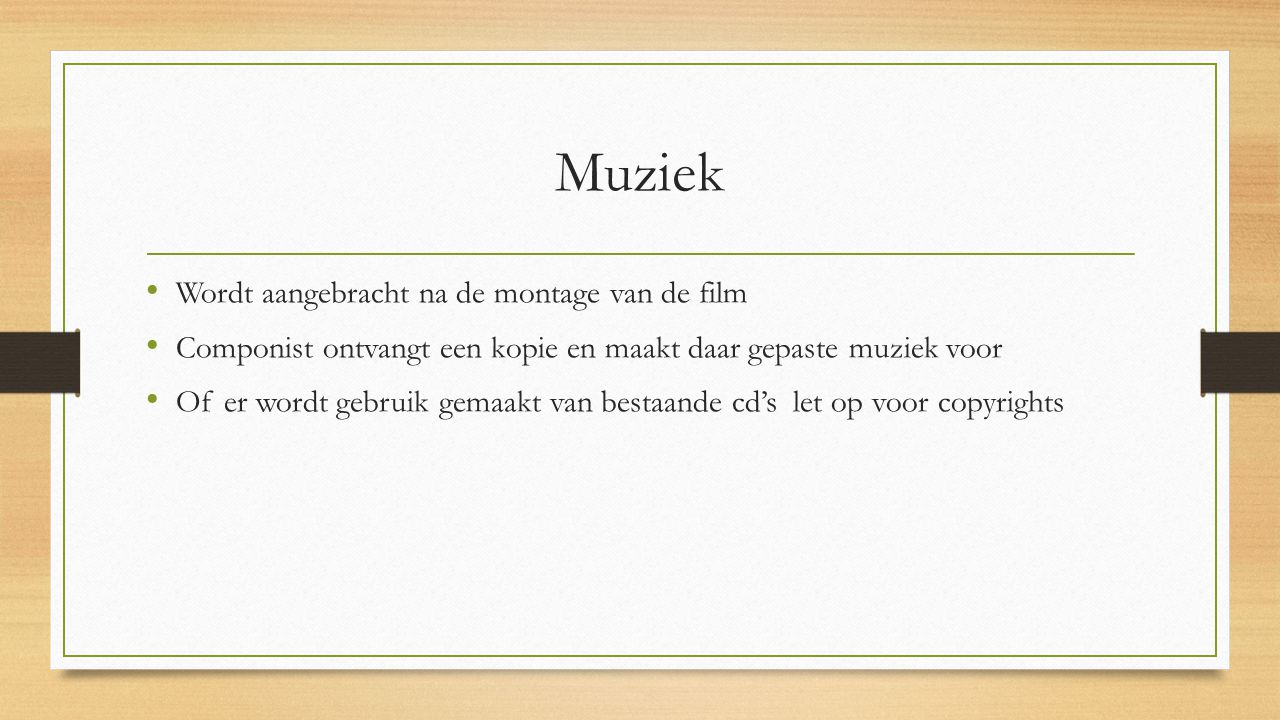 Muziek Wordt aangebracht na de montage van de film Componist ontvangt een kopie en maakt daar gepaste muziek voor Of er wordt gebruik gemaakt van bestaande cd's let op voor copyrights