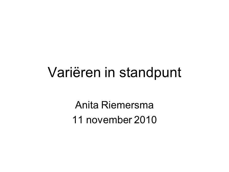 Variëren in standpunt Anita Riemersma 11 november 2010