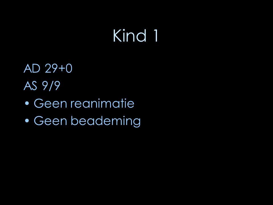 Kind 1 AD 29+0 AS 9/9 Geen reanimatie Geen beademing