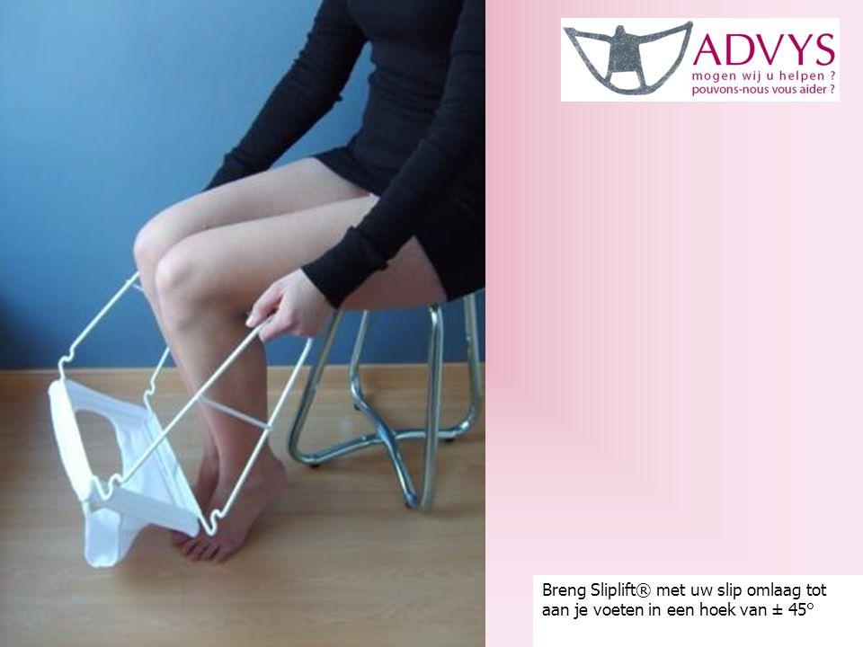 Breng Sliplift® met uw slip omlaag tot aan je voeten in een hoek van ± 45°