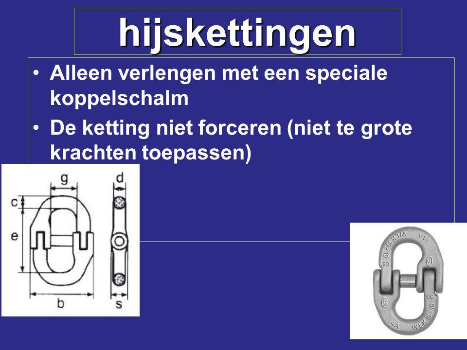 hijskettingen Alleen verlengen met een speciale koppelschalm De ketting niet forceren (niet te grote krachten toepassen)