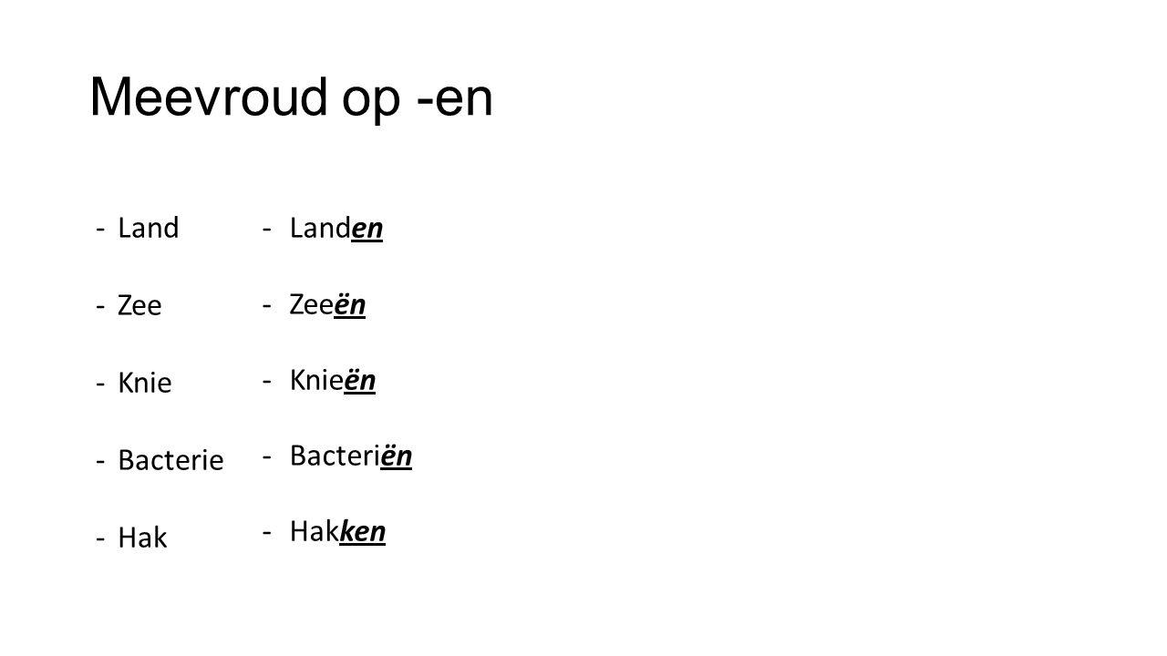 Meevroud op -en -Land -Zee -Knie -Bacterie -Hak -Landen -Zeeën -Knieën -Bacteriën -Hakken