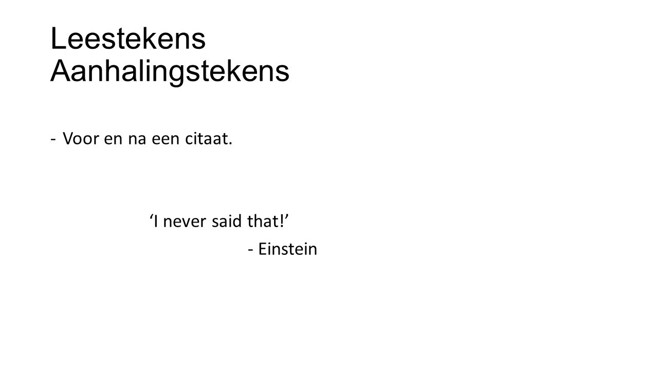 Leestekens Aanhalingstekens -Voor en na een citaat. 'I never said that!' - Einstein
