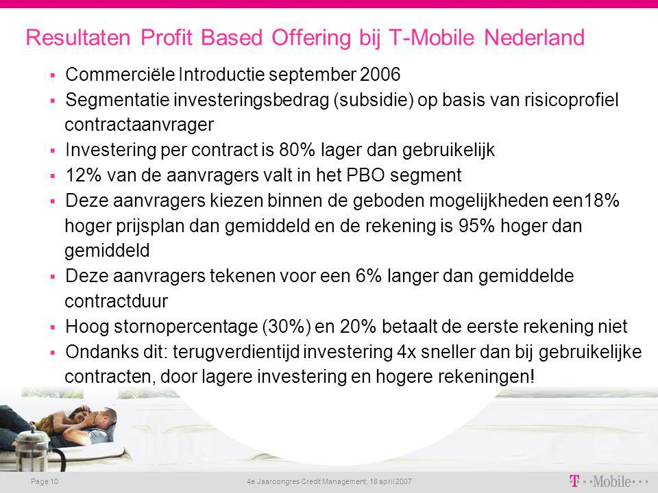 4e Jaarcongres Credit Management, 18 april 2007 Page 10 Resultaten Profit Based Offering bij T-Mobile Nederland  Commerciële Introductie september 20