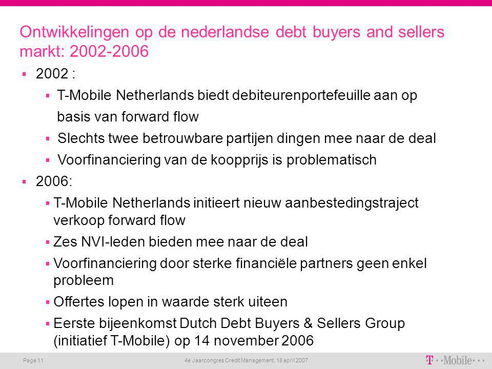 4e Jaarcongres Credit Management, 18 april 2007 Page 11 Ontwikkelingen op de nederlandse debt buyers and sellers markt: 2002-2006  2002 :  T-Mobile