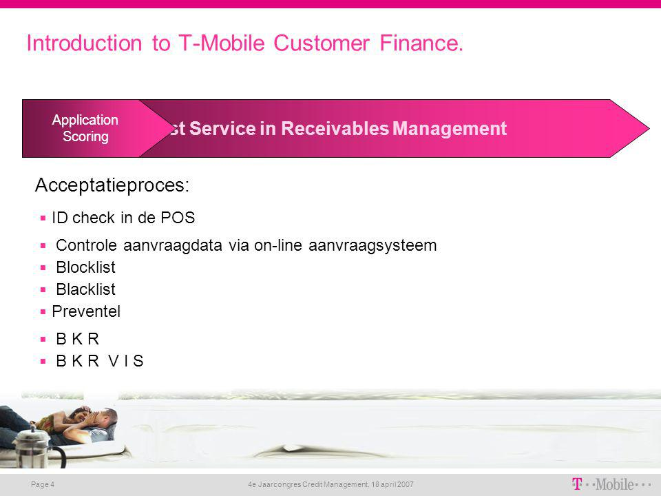 4e Jaarcongres Credit Management, 18 april 2007 Page 4 Best Service in Receivables Management Introduction to T-Mobile Customer Finance. Application S