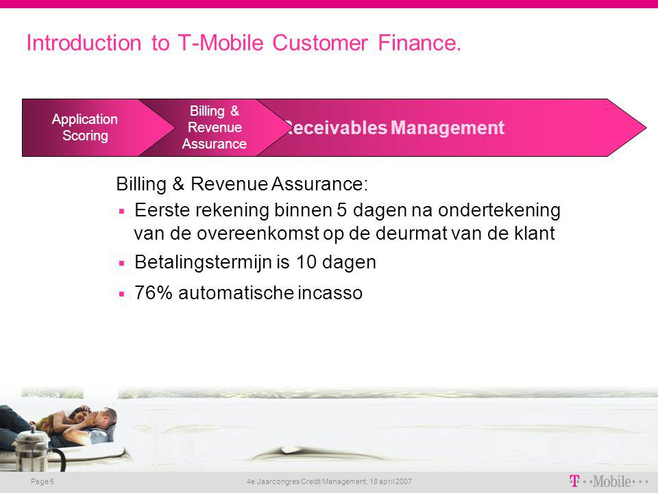 4e Jaarcongres Credit Management, 18 april 2007 Page 5 Best Service in Receivables Management Introduction to T-Mobile Customer Finance. Billing & Rev