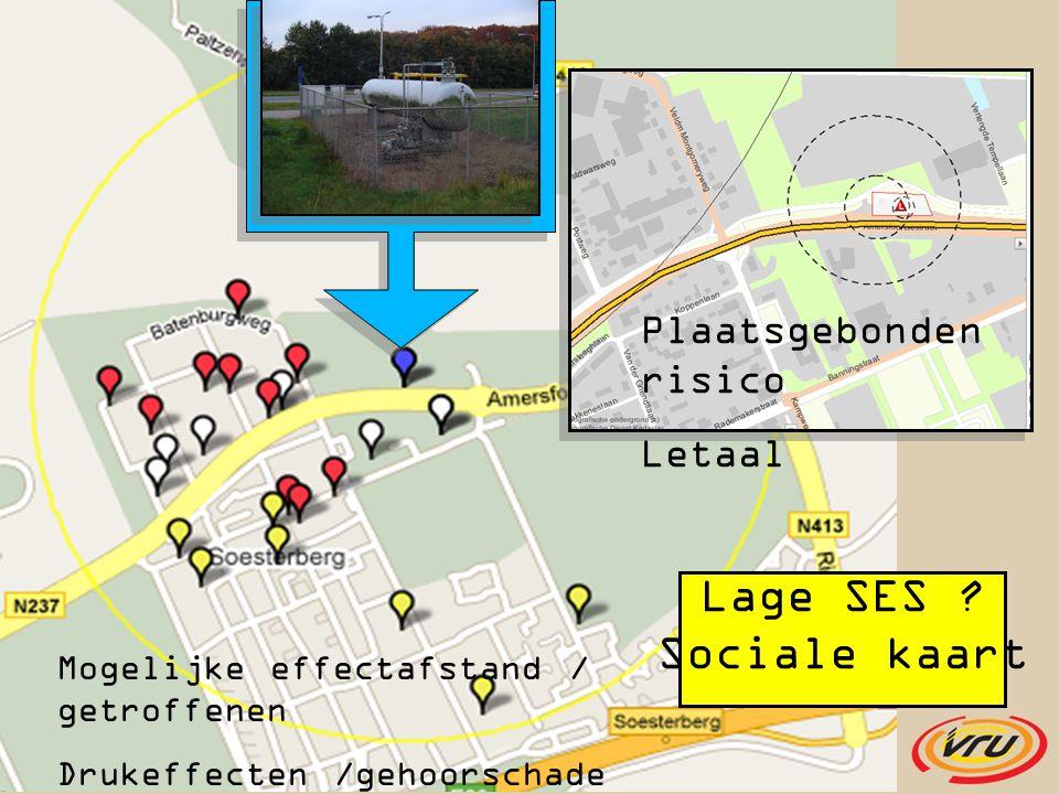 Plaatsgebonden risico Letaal Mogelijke effectafstand / getroffenen Drukeffecten /gehoorschade /snijwonden Lage SES ? Sociale kaart