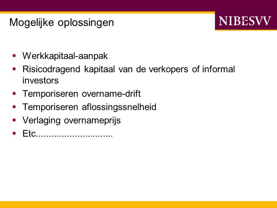 Mogelijke oplossingen  Werkkapitaal-aanpak  Risicodragend kapitaal van de verkopers of informal investors  Temporiseren overname-drift  Temporiser