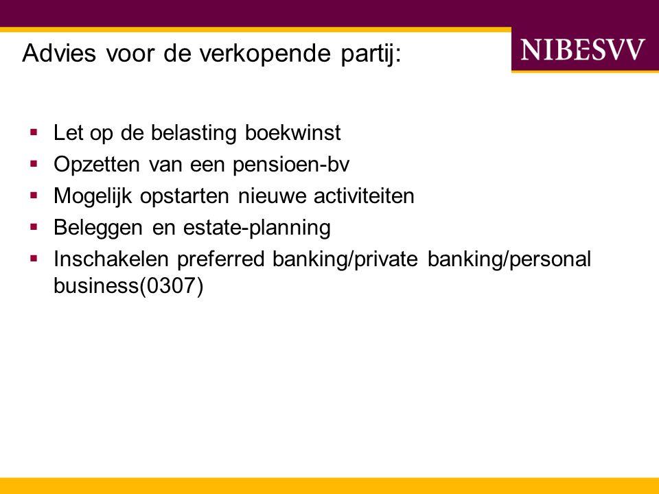 Advies voor de verkopende partij:  Let op de belasting boekwinst  Opzetten van een pensioen-bv  Mogelijk opstarten nieuwe activiteiten  Beleggen e